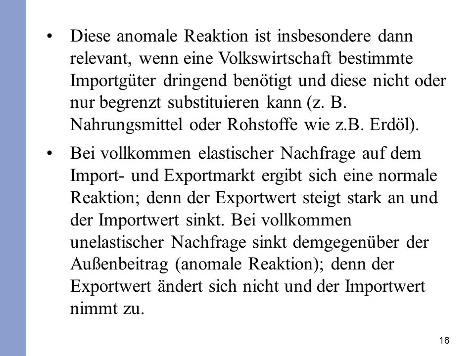 Diese anomale Reaktion ist insbesondere dann relevant, wenn eine Volkswirtschaft bestimmte Importgüter dringend benötigt und diese nicht oder nur begrenzt substituieren kann (z. B. Nahrungsmittel oder Rohstoffe wie z.B. Erdöl).