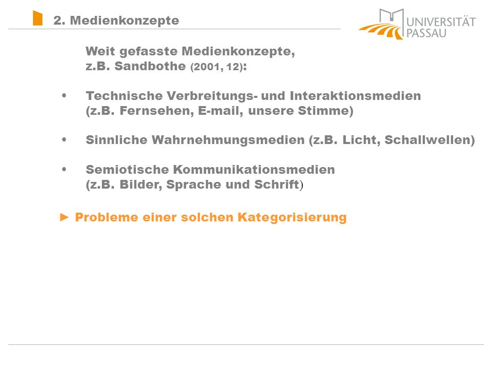 2. Medienkonzepte Weit gefasste Medienkonzepte, z.B. Sandbothe (2001, 12):
