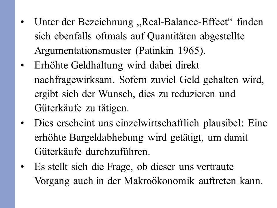"""Unter der Bezeichnung """"Real-Balance-Effect finden sich ebenfalls oftmals auf Quantitäten abgestellte Argumentationsmuster (Patinkin 1965)."""