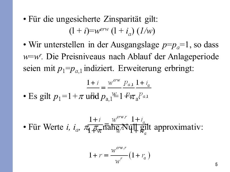 Für die ungesicherte Zinsparität gilt: (l + i)=werw (l + ia) (1/w)