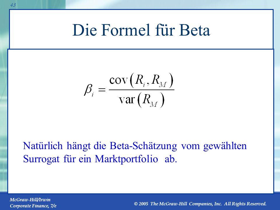 Die Formel für Beta Natürlich hängt die Beta-Schätzung vom gewählten Surrogat für ein Marktportfolio ab.