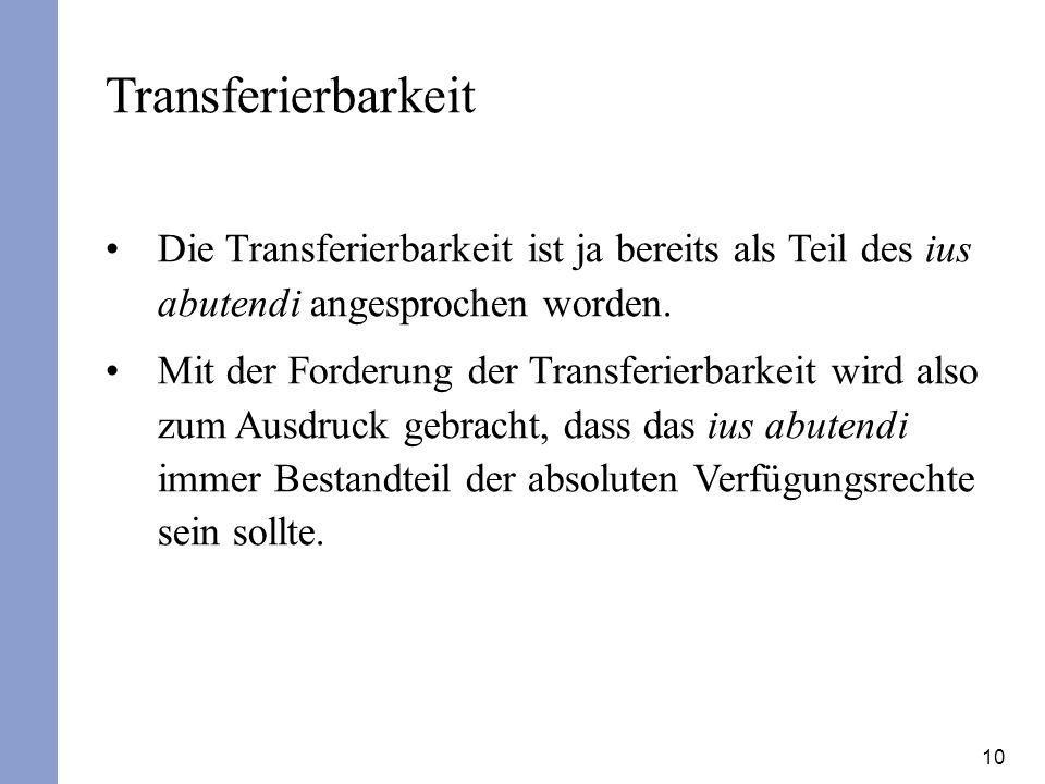 Transferierbarkeit Die Transferierbarkeit ist ja bereits als Teil des ius abutendi angesprochen worden.
