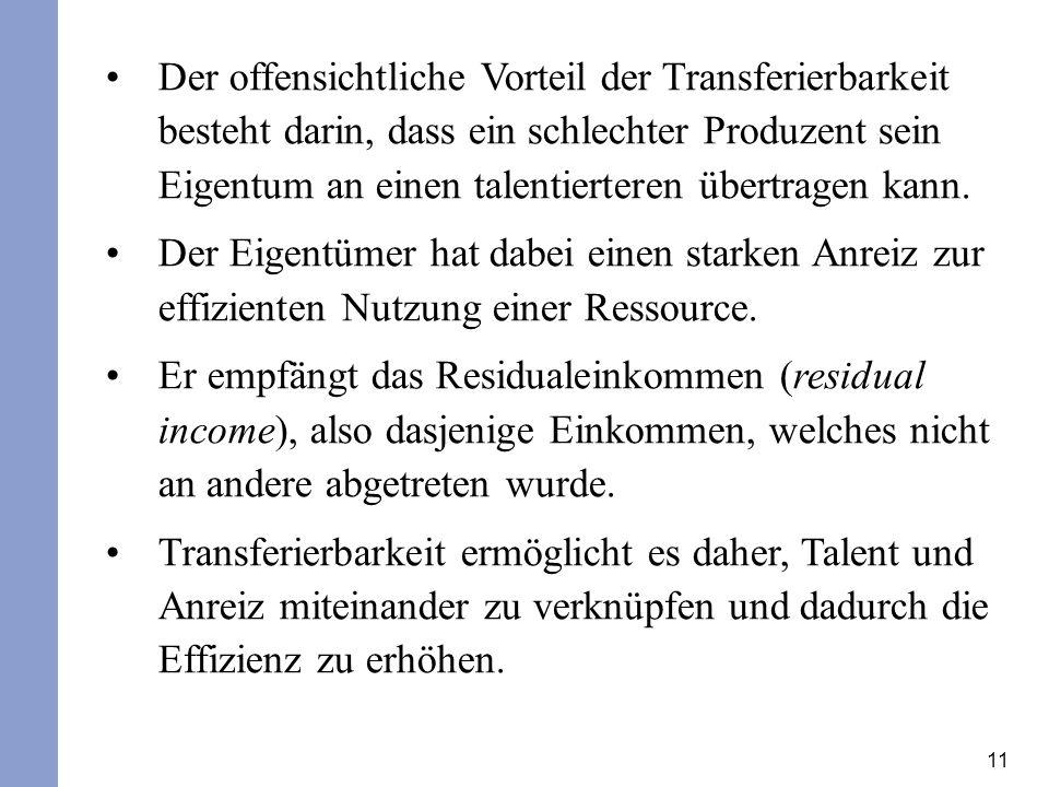 Der offensichtliche Vorteil der Transferierbarkeit besteht darin, dass ein schlechter Produzent sein Eigentum an einen talentierteren übertragen kann.