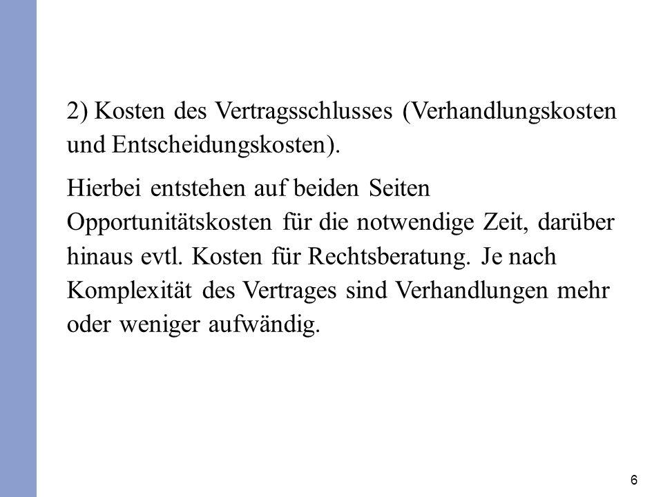2) Kosten des Vertragsschlusses (Verhandlungskosten und Entscheidungskosten).
