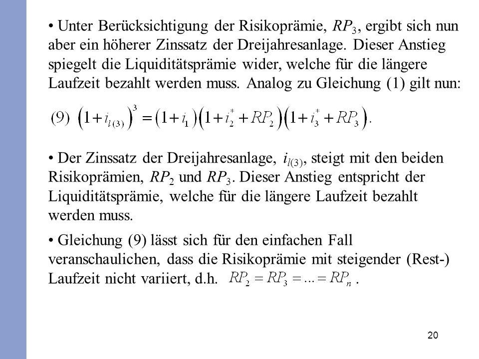 Unter Berücksichtigung der Risikoprämie, RP3, ergibt sich nun aber ein höherer Zinssatz der Dreijahresanlage. Dieser Anstieg spiegelt die Liquiditätsprämie wider, welche für die längere Laufzeit bezahlt werden muss. Analog zu Gleichung (1) gilt nun: