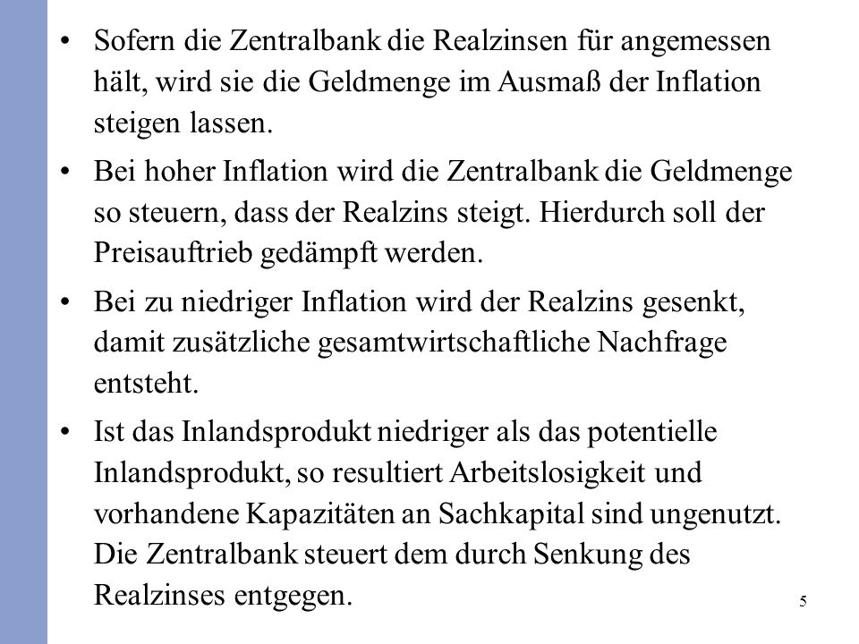 Sofern die Zentralbank die Realzinsen für angemessen hält, wird sie die Geldmenge im Ausmaß der Inflation steigen lassen.