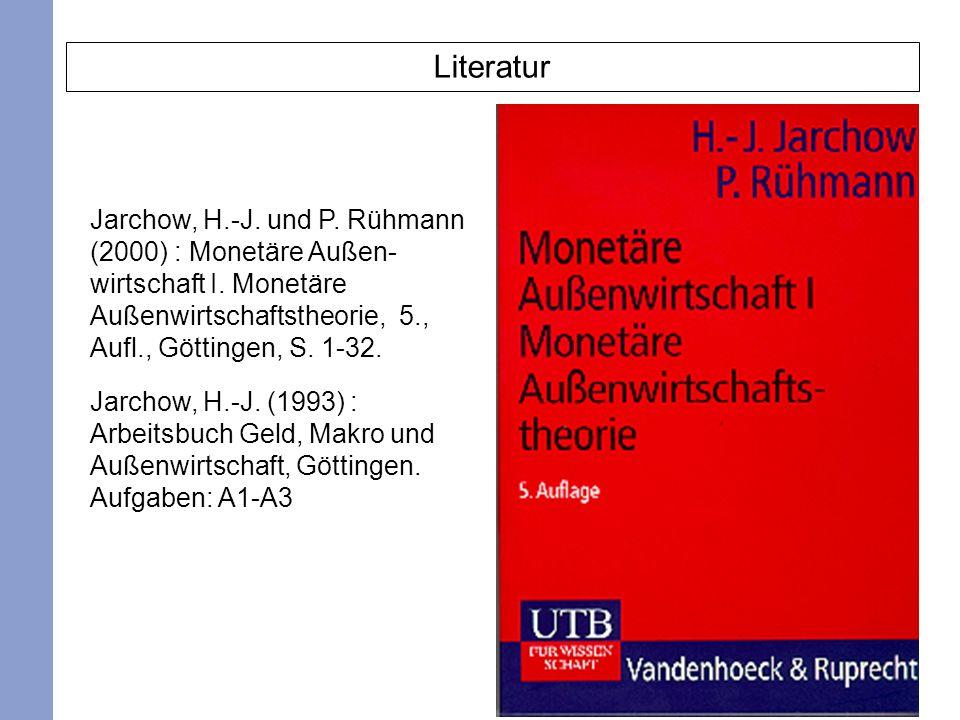 Literatur Jarchow, H.-J. und P. Rühmann (2000) : Monetäre Außen- wirtschaft I. Monetäre Außenwirtschaftstheorie, 5., Aufl., Göttingen, S. 1-32.
