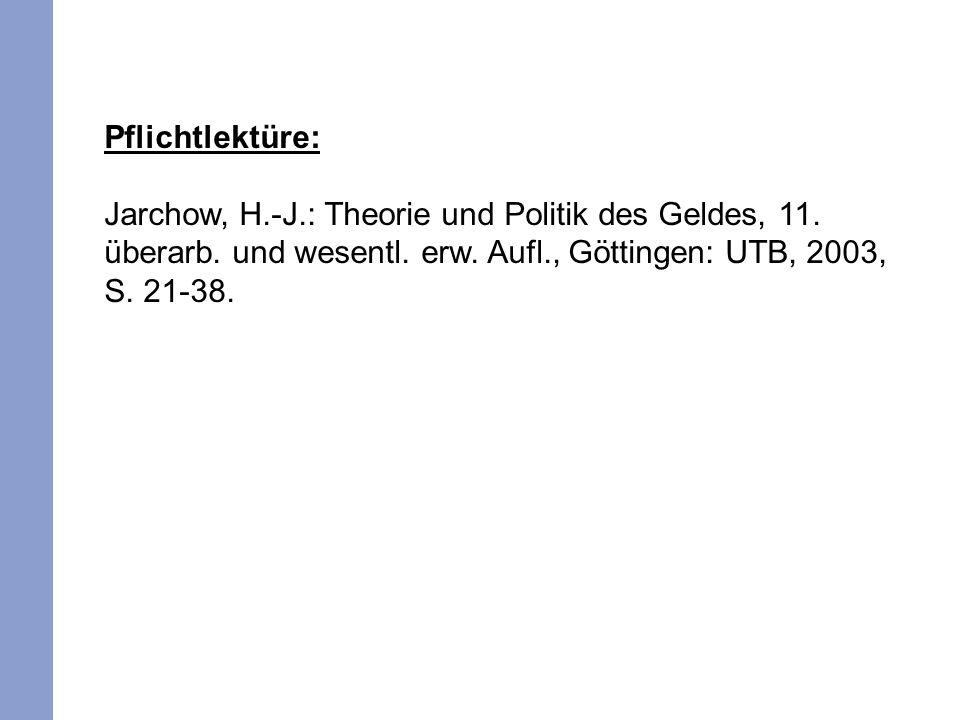 Pflichtlektüre:Jarchow, H.-J.: Theorie und Politik des Geldes, 11.