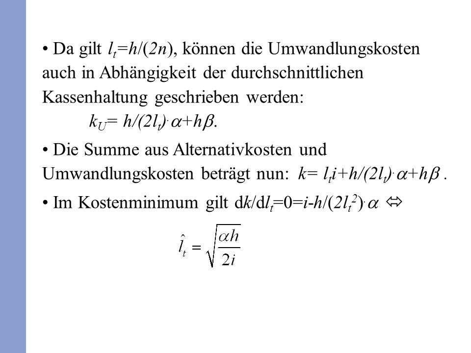 Da gilt lt=h/(2n), können die Umwandlungskosten auch in Abhängigkeit der durchschnittlichen Kassenhaltung geschrieben werden: kU= h/(2lt).a+hb.