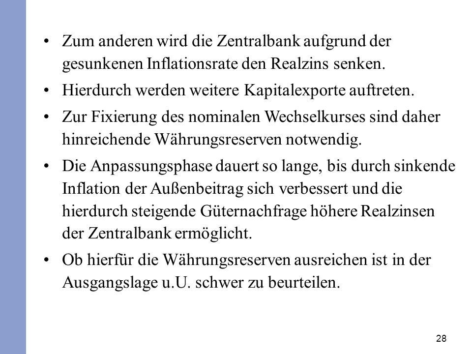 Zum anderen wird die Zentralbank aufgrund der gesunkenen Inflationsrate den Realzins senken.