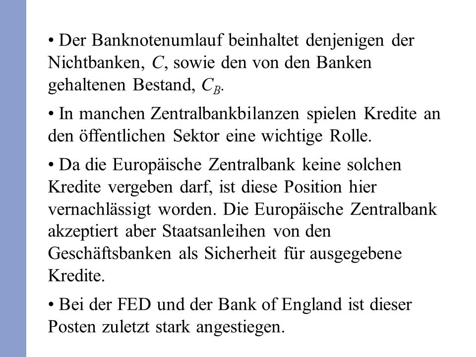 Der Banknotenumlauf beinhaltet denjenigen der Nichtbanken, C, sowie den von den Banken gehaltenen Bestand, CB.