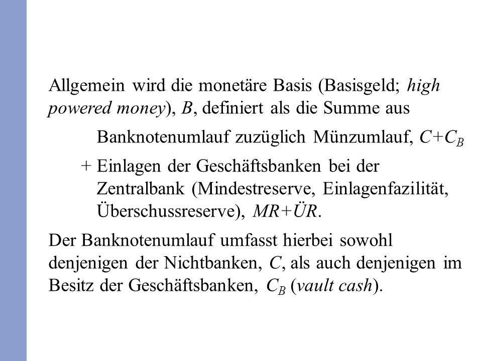 Allgemein wird die monetäre Basis (Basisgeld; high powered money), B, definiert als die Summe aus