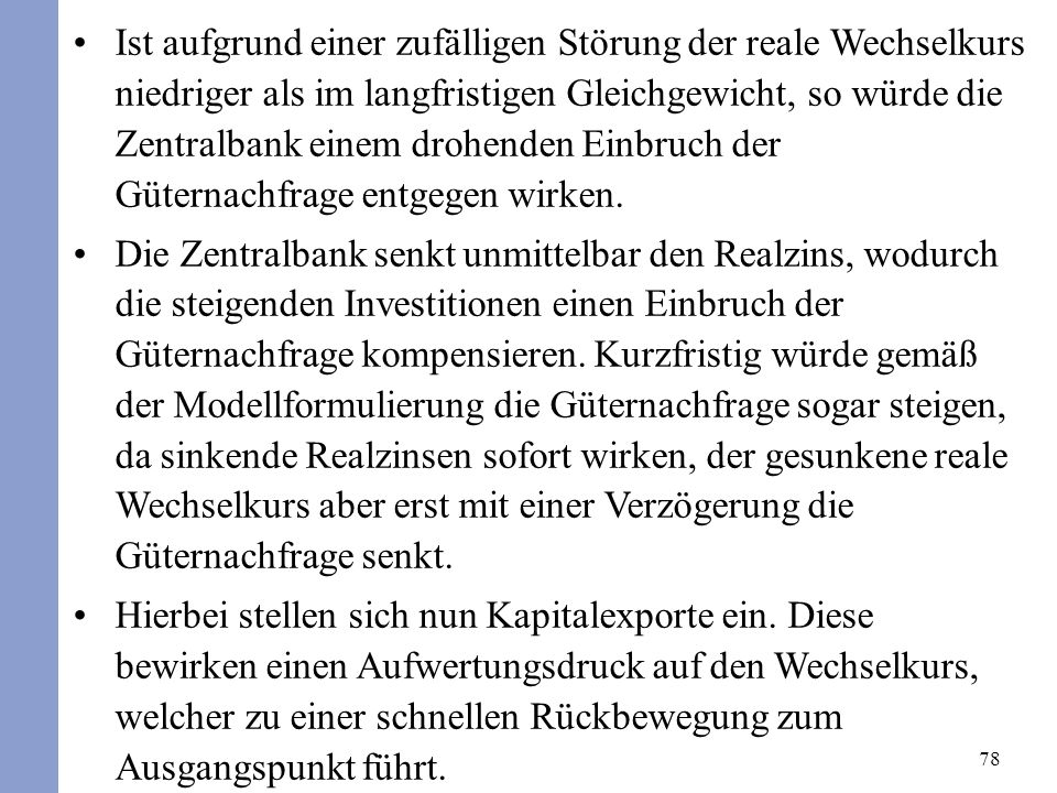 Entgegen einer auch teilweise zu findenden Darstellung ist nicht der Nominalzins, sondern der Realzins entscheidend für Kapitalbewegungen.