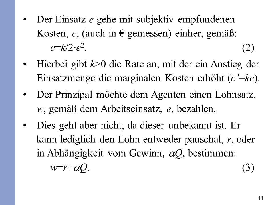 Der Einsatz e gehe mit subjektiv empfundenen Kosten, c, (auch in € gemessen) einher, gemäß: c=k/2·e2. (2)