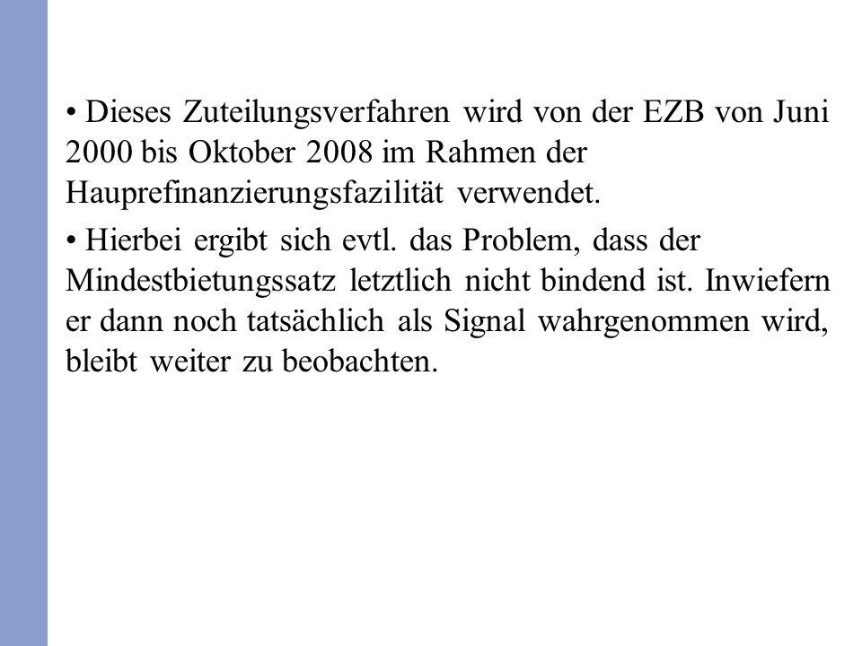 Dieses Zuteilungsverfahren wird von der EZB von Juni 2000 bis Oktober 2008 im Rahmen der Hauprefinanzierungsfazilität verwendet.