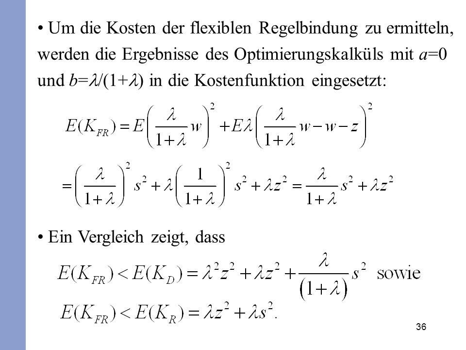 Um die Kosten der flexiblen Regelbindung zu ermitteln, werden die Ergebnisse des Optimierungskalküls mit a=0 und b=l/(1+l) in die Kostenfunktion eingesetzt: