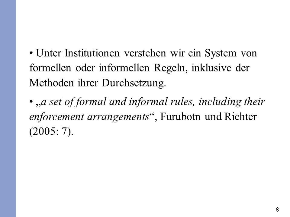 Unter Institutionen verstehen wir ein System von formellen oder informellen Regeln, inklusive der Methoden ihrer Durchsetzung.