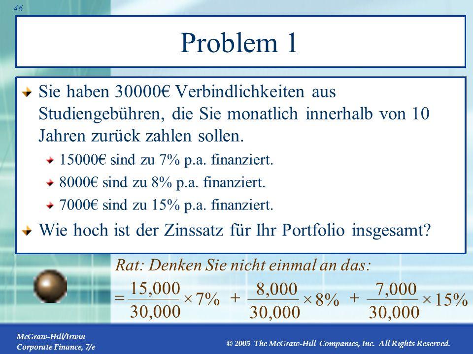 Problem 1 Sie haben 30000€ Verbindlichkeiten aus Studiengebühren, die Sie monatlich innerhalb von 10 Jahren zurück zahlen sollen.