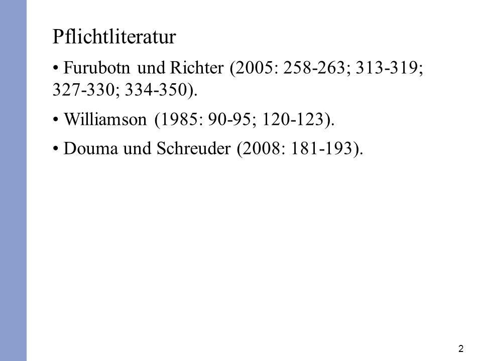 Pflichtliteratur Furubotn und Richter (2005: 258-263; 313-319; 327-330; 334-350). Williamson (1985: 90-95; 120-123).