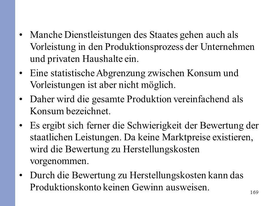 Manche Dienstleistungen des Staates gehen auch als Vorleistung in den Produktionsprozess der Unternehmen und privaten Haushalte ein.