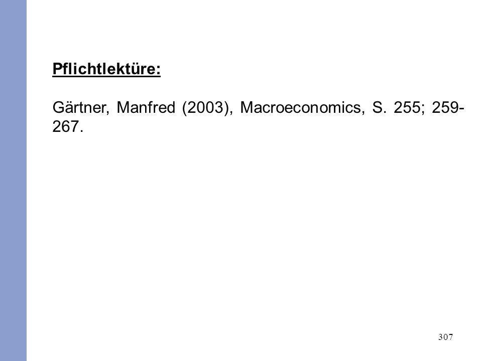 Pflichtlektüre: Gärtner, Manfred (2003), Macroeconomics, S. 255; 259-267.