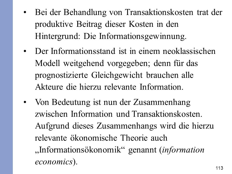 Bei der Behandlung von Transaktionskosten trat der produktive Beitrag dieser Kosten in den Hintergrund: Die Informationsgewinnung.