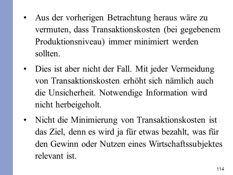 Aus der vorherigen Betrachtung heraus wäre zu vermuten, dass Transaktionskosten (bei gegebenem Produktionsniveau) immer minimiert werden sollten.