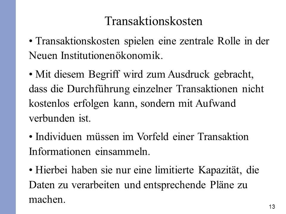 Transaktionskosten Transaktionskosten spielen eine zentrale Rolle in der Neuen Institutionenökonomik.
