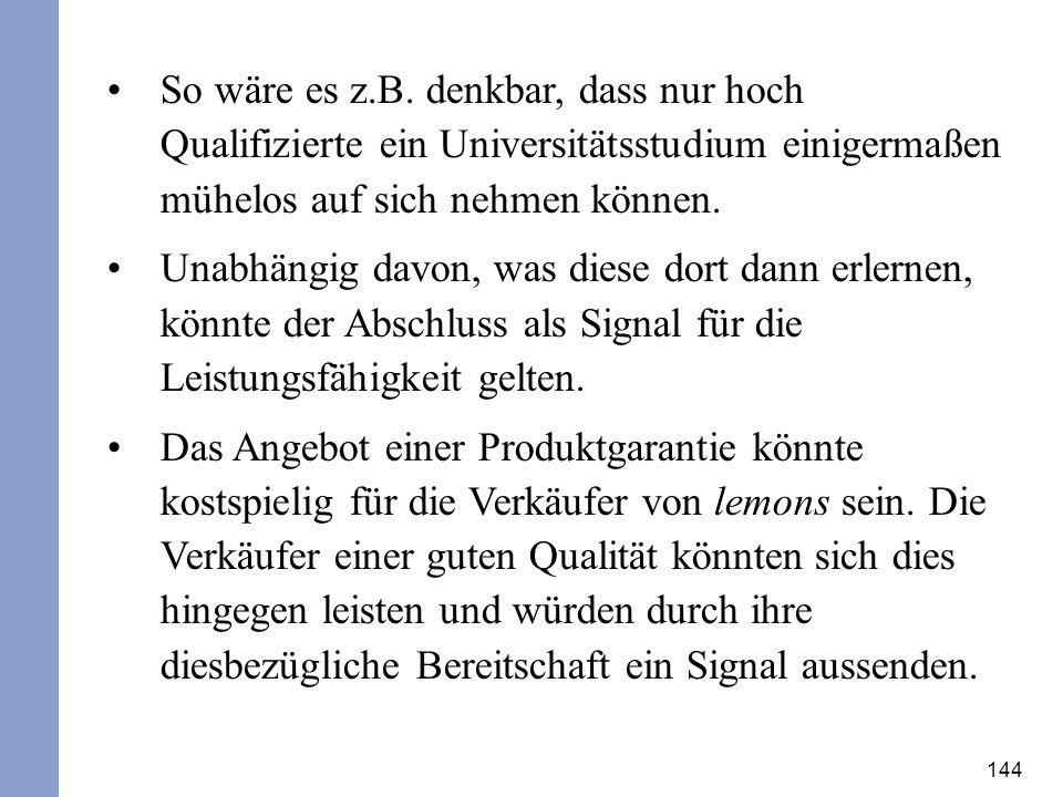 So wäre es z.B. denkbar, dass nur hoch Qualifizierte ein Universitätsstudium einigermaßen mühelos auf sich nehmen können.