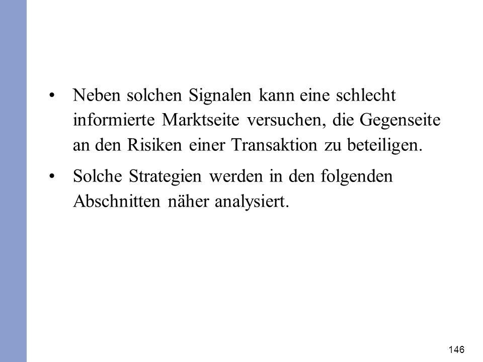 Neben solchen Signalen kann eine schlecht informierte Marktseite versuchen, die Gegenseite an den Risiken einer Transaktion zu beteiligen.