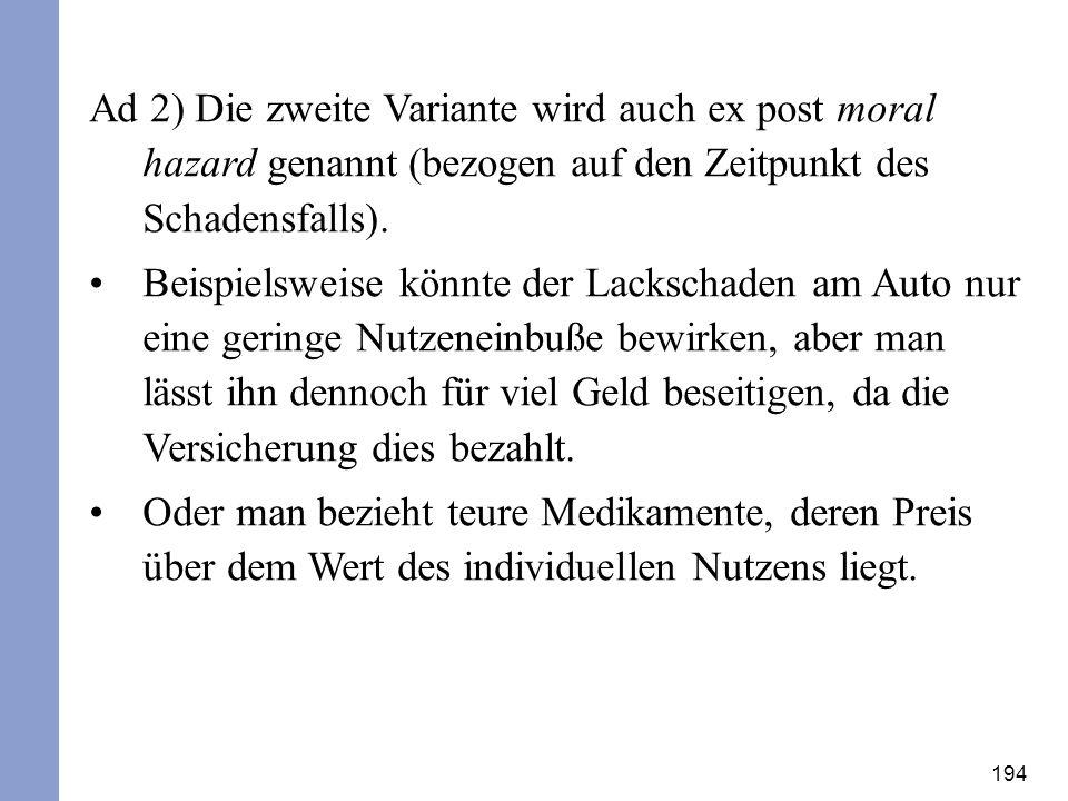 Ad 2) Die zweite Variante wird auch ex post moral hazard genannt (bezogen auf den Zeitpunkt des Schadensfalls).
