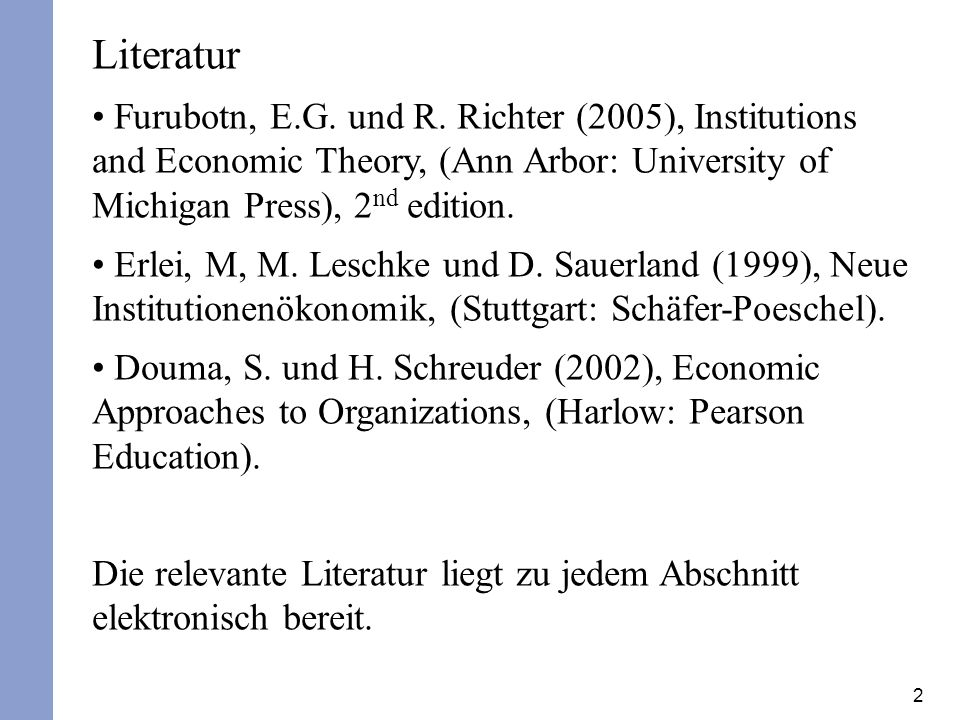 Literatur Furubotn, E.G. und R. Richter (2005), Institutions and Economic Theory, (Ann Arbor: University of Michigan Press), 2nd edition.