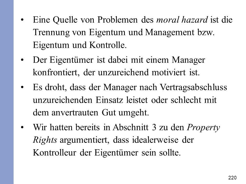 Eine Quelle von Problemen des moral hazard ist die Trennung von Eigentum und Management bzw. Eigentum und Kontrolle.