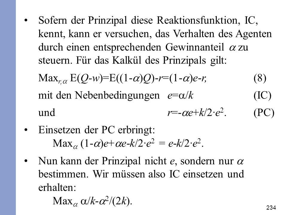 Sofern der Prinzipal diese Reaktionsfunktion, IC, kennt, kann er versuchen, das Verhalten des Agenten durch einen entsprechenden Gewinnanteil a zu steuern. Für das Kalkül des Prinzipals gilt: