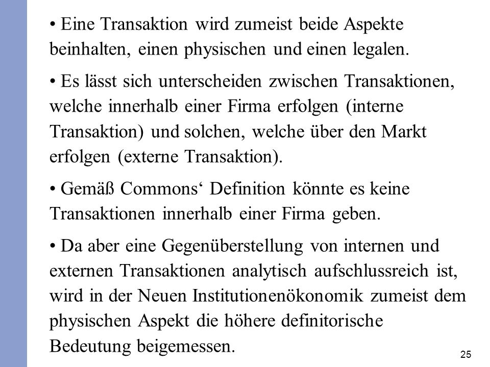 Eine Transaktion wird zumeist beide Aspekte beinhalten, einen physischen und einen legalen.
