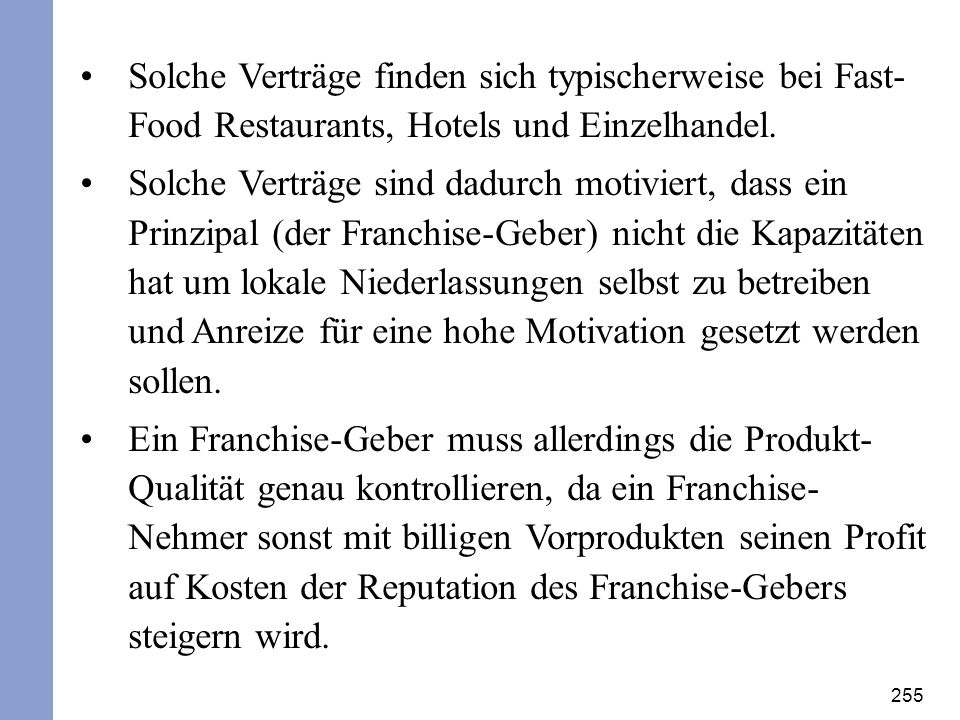 Solche Verträge finden sich typischerweise bei Fast-Food Restaurants, Hotels und Einzelhandel.