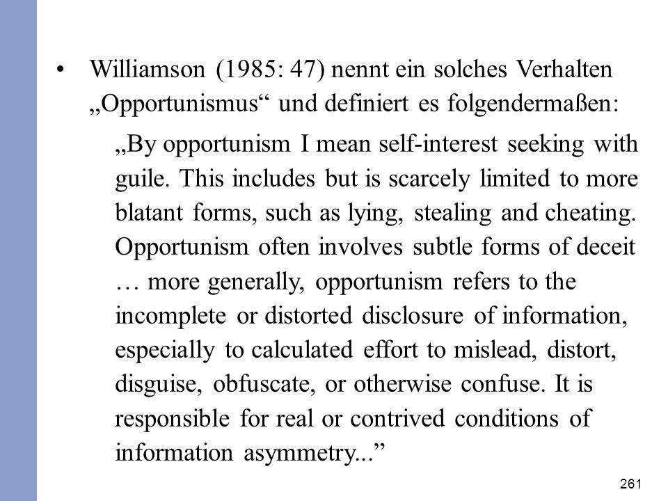 """Williamson (1985: 47) nennt ein solches Verhalten """"Opportunismus und definiert es folgendermaßen:"""