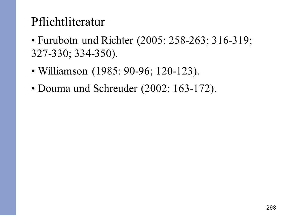 Pflichtliteratur Furubotn und Richter (2005: 258-263; 316-319; 327-330; 334-350). Williamson (1985: 90-96; 120-123).