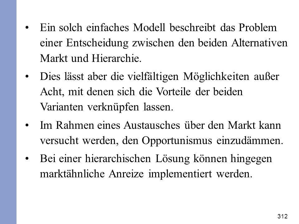 Ein solch einfaches Modell beschreibt das Problem einer Entscheidung zwischen den beiden Alternativen Markt und Hierarchie.
