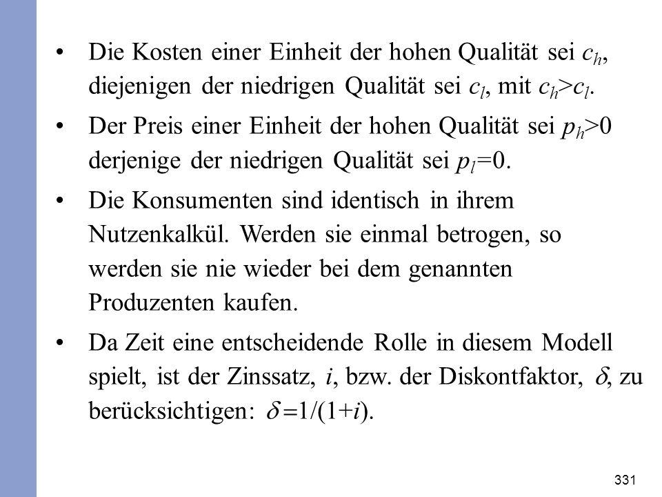 Die Kosten einer Einheit der hohen Qualität sei ch, diejenigen der niedrigen Qualität sei cl, mit ch>cl.