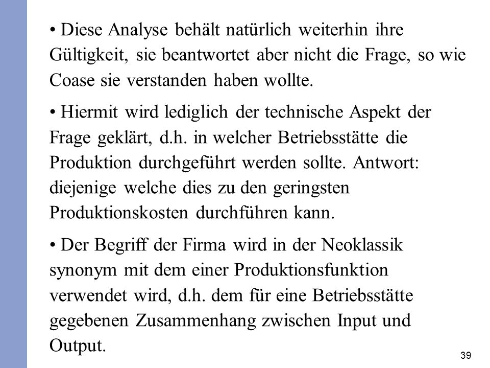 Diese Analyse behält natürlich weiterhin ihre Gültigkeit, sie beantwortet aber nicht die Frage, so wie Coase sie verstanden haben wollte.