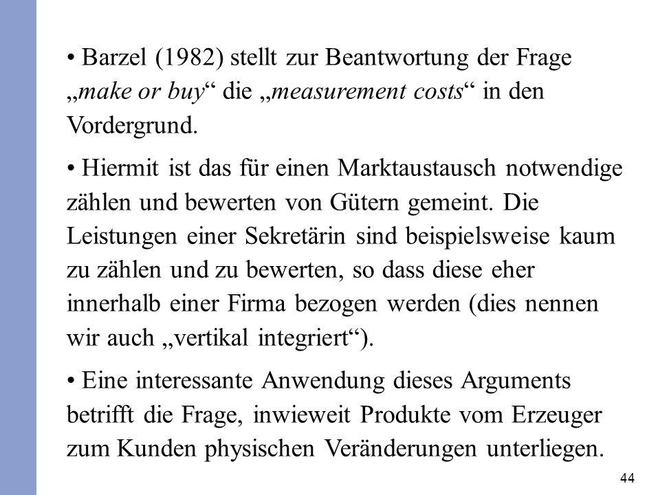 """Barzel (1982) stellt zur Beantwortung der Frage """"make or buy die """"measurement costs in den Vordergrund."""