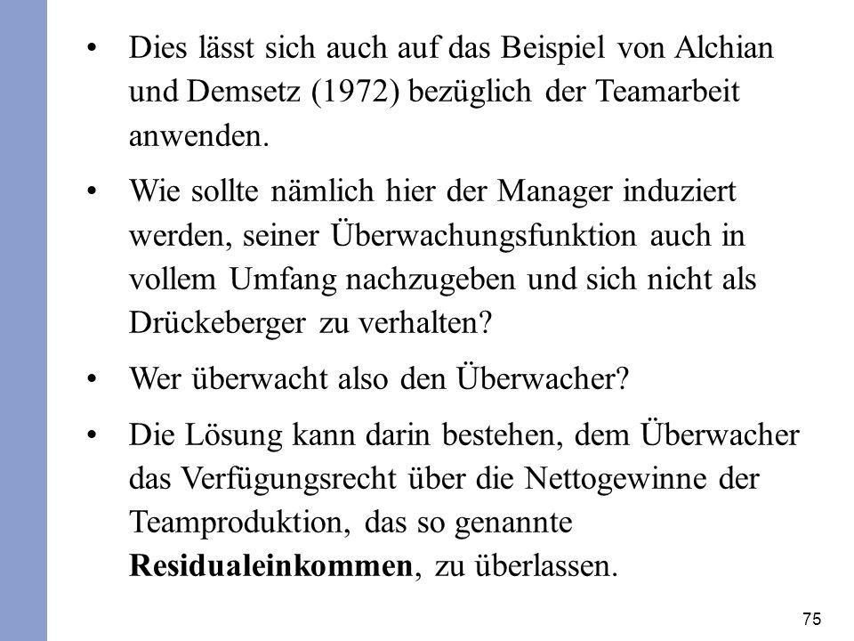 Dies lässt sich auch auf das Beispiel von Alchian und Demsetz (1972) bezüglich der Teamarbeit anwenden.