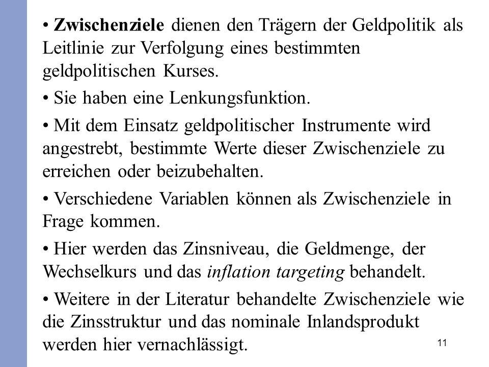Zwischenziele dienen den Trägern der Geldpolitik als Leitlinie zur Verfolgung eines bestimmten geldpolitischen Kurses.