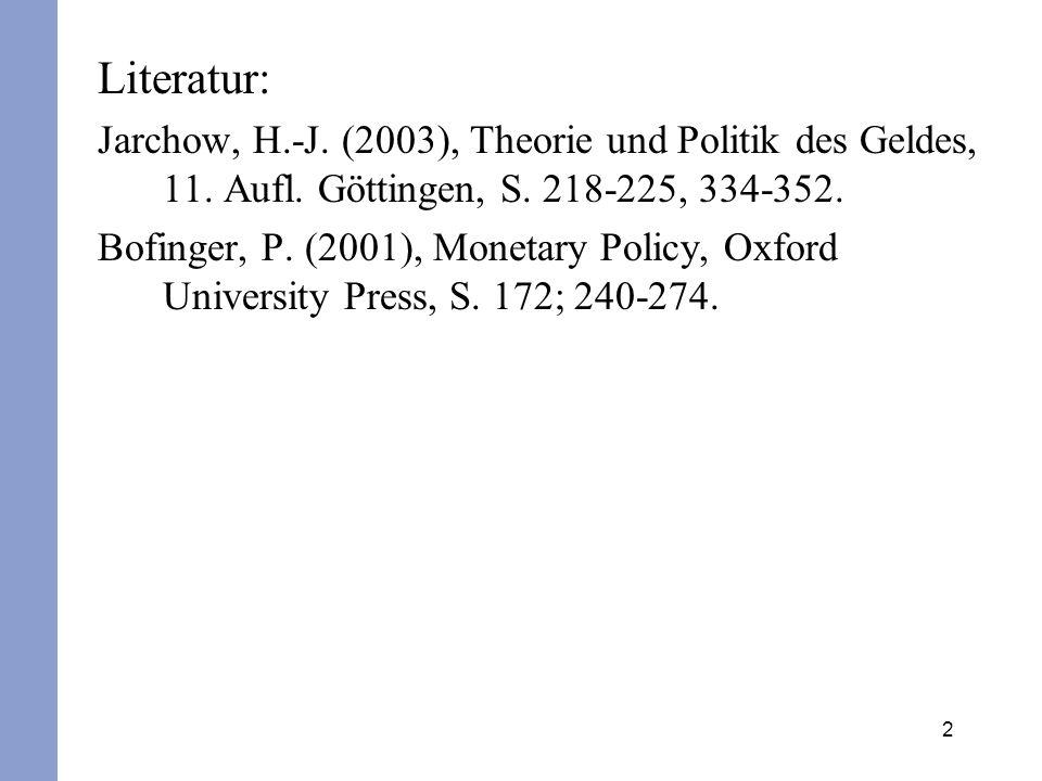 Literatur: Jarchow, H.-J. (2003), Theorie und Politik des Geldes, 11. Aufl. Göttingen, S. 218-225, 334-352.