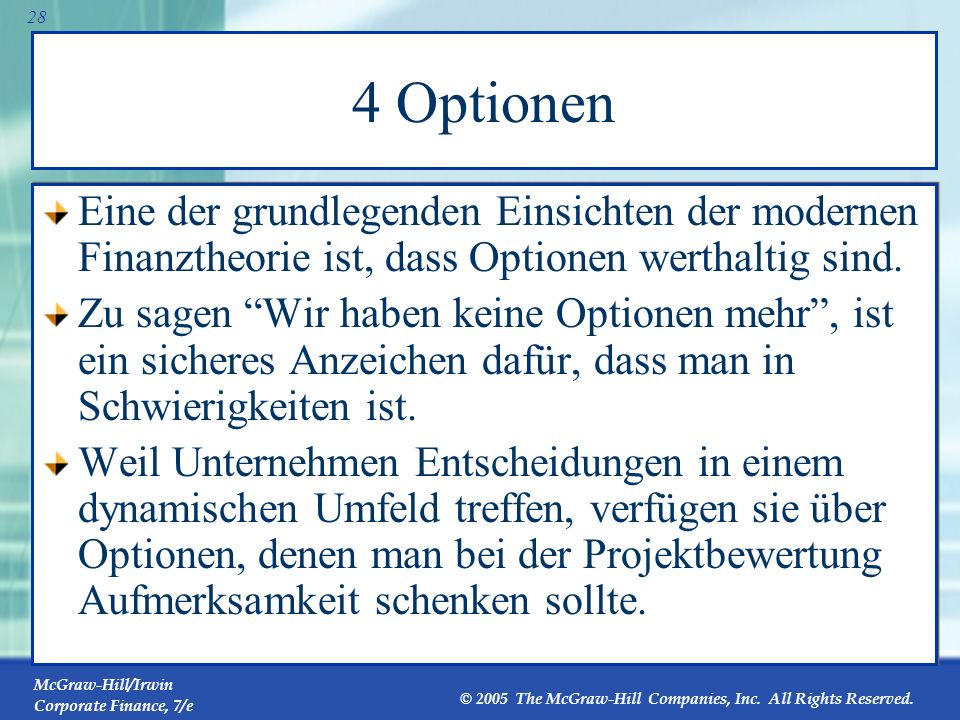 4 Optionen Eine der grundlegenden Einsichten der modernen Finanztheorie ist, dass Optionen werthaltig sind.