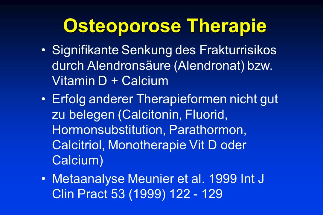 Osteoporose TherapieSignifikante Senkung des Frakturrisikos durch Alendronsäure (Alendronat) bzw. Vitamin D + Calcium.