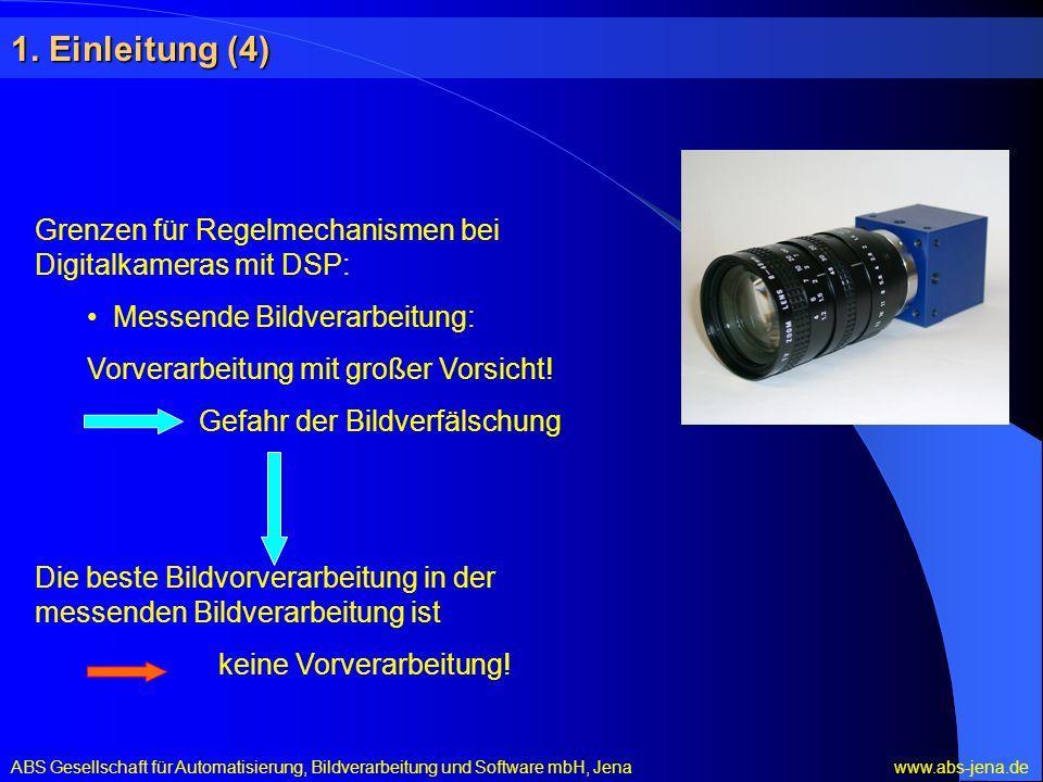 1. Einleitung (4) Grenzen für Regelmechanismen bei Digitalkameras mit DSP: Messende Bildverarbeitung: