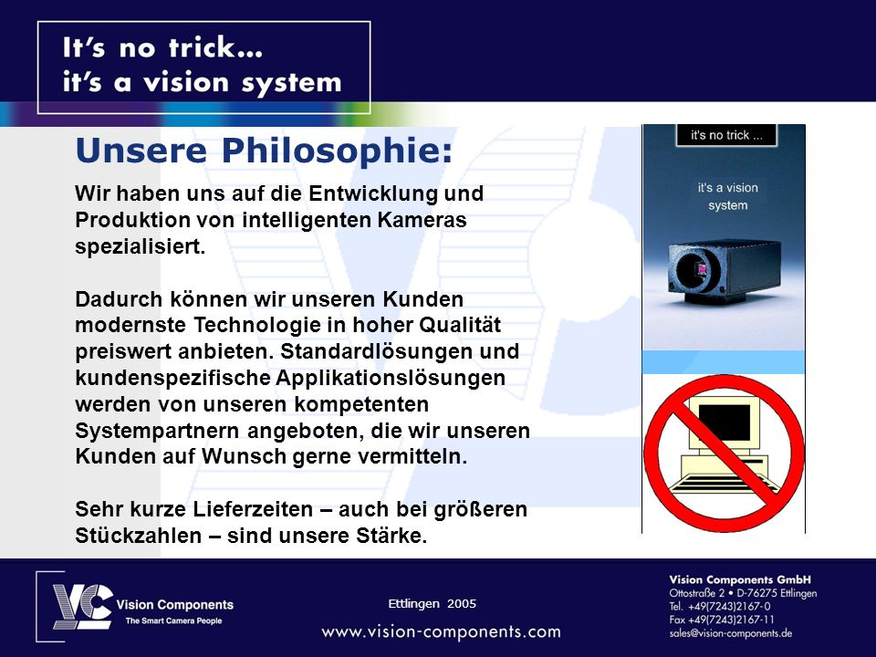 Unsere Philosophie: Wir haben uns auf die Entwicklung und Produktion von intelligenten Kameras spezialisiert.
