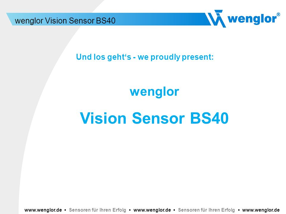 Vision Sensor BS40 wenglor Und los geht's - we proudly present: